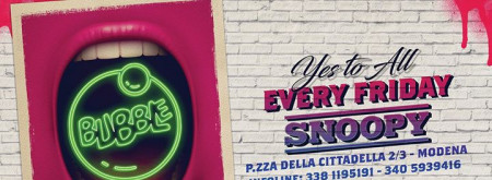 Bubble • Every Friday Night • Snoopy • Yes To All